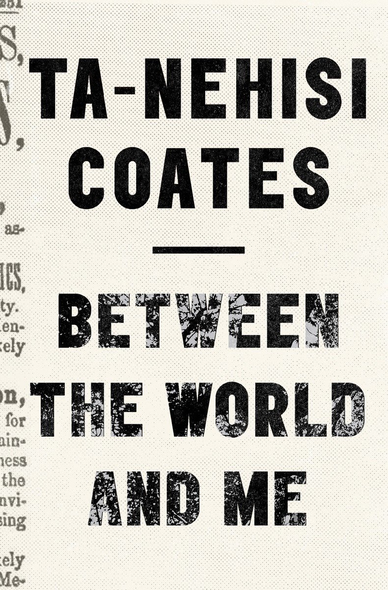 Between the World and Me Ta-Nehisi Coates
